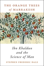 Cover: The Orange Trees of Marrakesh: Ibn Khaldun and the Science of Man, by Stephen Frederic Dale, from Harvard University Press