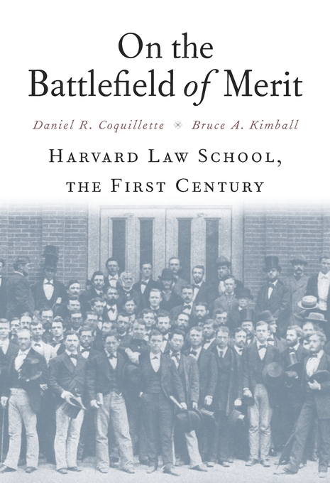 Cover: On the Battlefield of Merit: Harvard Law School, the First Century, from Harvard University Press