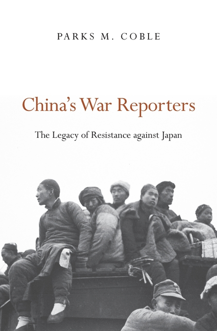 Cover: China's War Reporters: The Legacy of Resistance against Japan, from Harvard University Press