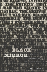 Cover: Black Mirror: The Cultural Contradictions of American Racism, by Eric Lott, from Harvard University Press