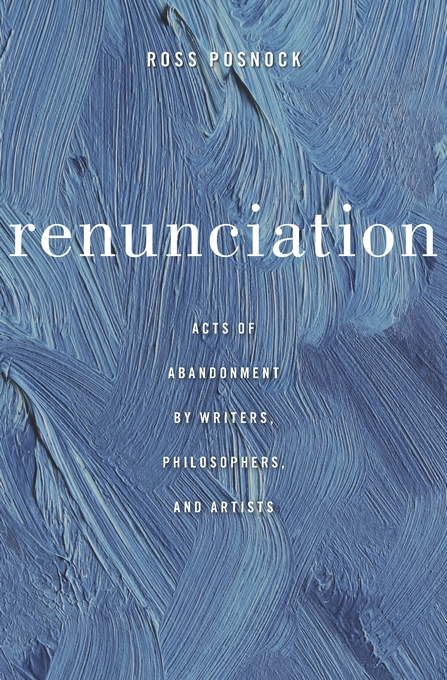 Cover: Renunciation: Acts of Abandonment by Writers, Philosophers, and Artists, from Harvard University Press