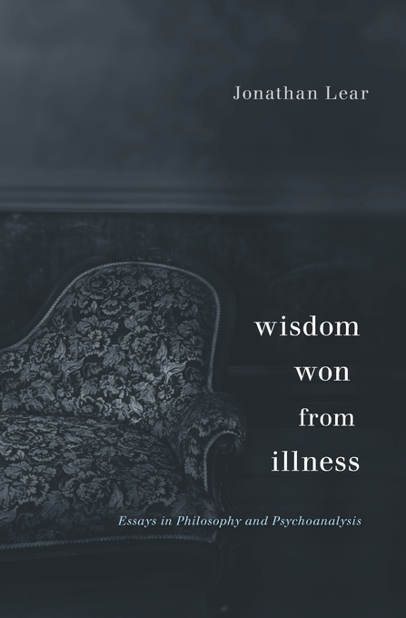 Cover: Wisdom Won from Illness: Essays in Philosophy and Psychoanalysis, from Harvard University Press