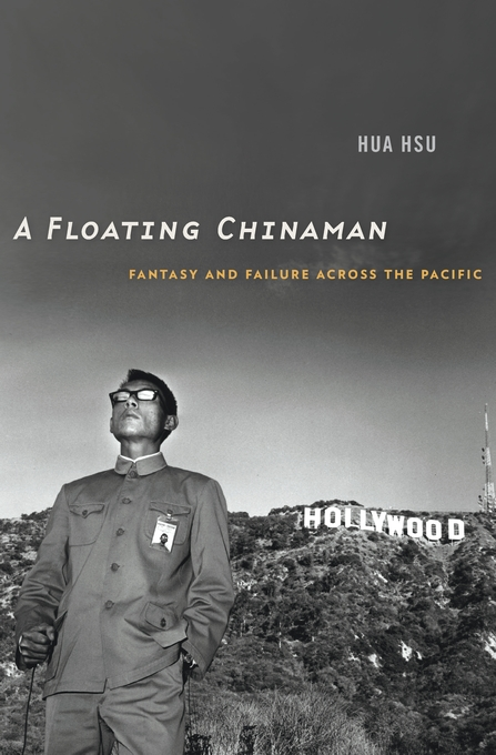 Cover: A Floating Chinaman: Fantasy and Failure across the Pacific, from Harvard University Press