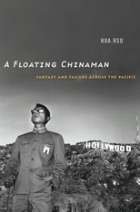Cover: A Floating Chinaman: Fantasy and Failure across the Pacific, by Hua Hsu, from Harvard University Press