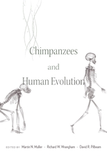 Cover: Chimpanzees and Human Evolution, edited by Martin N. Muller, Richard W. Wrangham, and David R. Pilbeam, from Harvard University Press