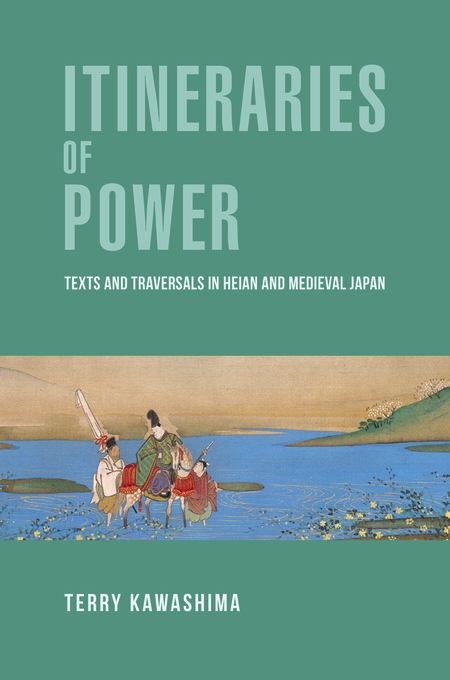 Cover: Itineraries of Power: Texts and Traversals in Heian and Medieval Japan, from Harvard University Press