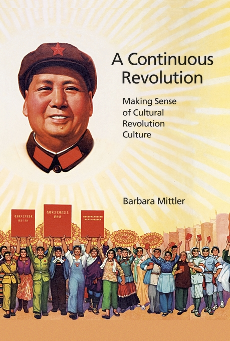 Cover: A Continuous Revolution: Making Sense of Cultural Revolution Culture, from Harvard University Press