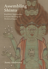Cover: Assembling Shinto: Buddhist Approaches to Kami Worship in Medieval Japan