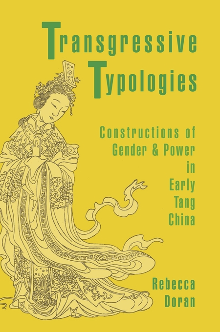 Cover: Transgressive Typologies: Constructions of Gender and Power in Early Tang China, from Harvard University Press