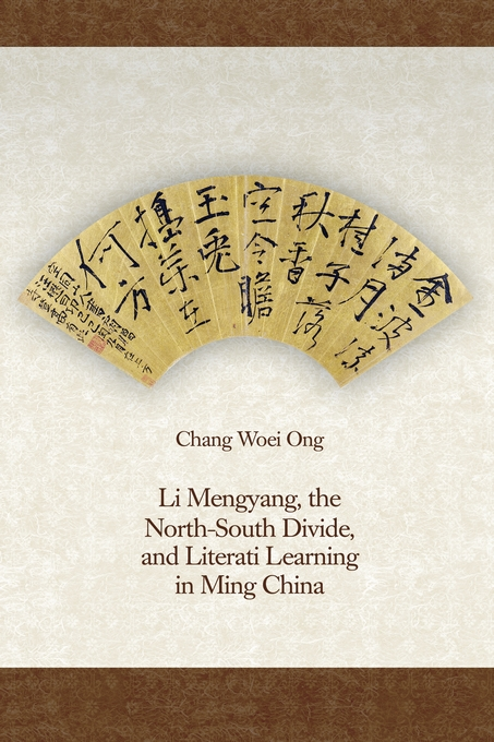 Cover: Li Mengyang, the North-South Divide, and Literati Learning in Ming China, from Harvard University Press