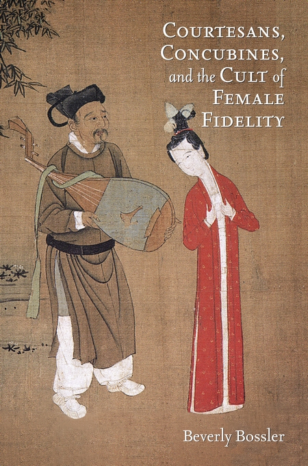 Cover: Courtesans, Concubines, and the Cult of Female Fidelity, from Harvard University Press
