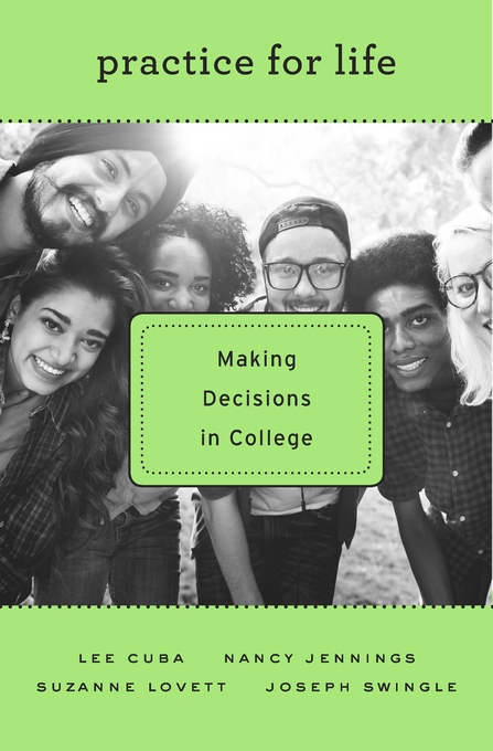 Cover: Practice for Life: Making Decisions in College, by Lee Cuba, Nancy Jennings, Suzanne Lovett, and Joseph Swingle, from Harvard University Press