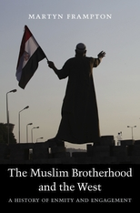 Cover: The Muslim Brotherhood and the West: A History of Enmity and Engagement, by Martyn Frampton, from Harvard University Press