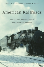 Cover: American Railroads: Decline and Renaissance in the Twentieth Century, by Robert E. Gallamore and John R. Meyer, from Harvard University Press