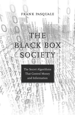 Cover: The Black Box Society: The Secret Algorithms That Control Money and Information, by Frank Pasquale, from Harvard University Press