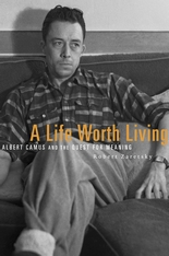 Cover: A Life Worth Living: Albert Camus and the Quest for Meaning, by Robert Zaretsky, from Harvard University Press