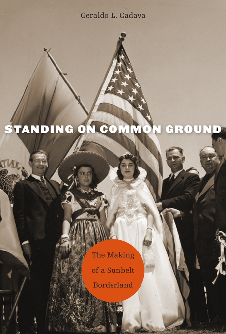 Cover: Standing on Common Ground: The Making of a Sunbelt Borderland, from Harvard University Press