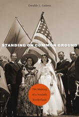Cover: Standing on Common Ground: The Making of a Sunbelt Borderland, by Geraldo L. Cadava, from Harvard University Press