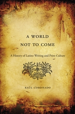 Cover: A World Not to Come: A History of Latino Writing and Print Culture