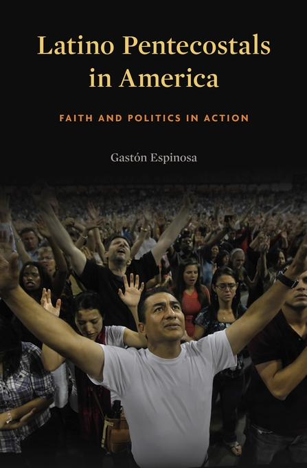 Cover: Latino Pentecostals in America: Faith and Politics in Action, from Harvard University Press