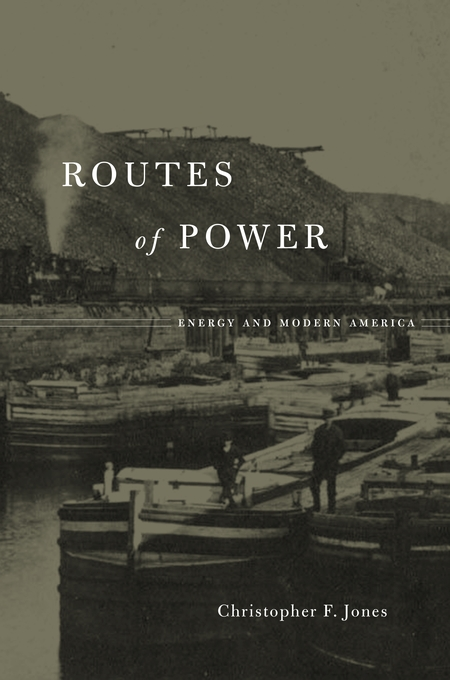 Cover: Routes of Power: Energy and Modern America, from Harvard University Press