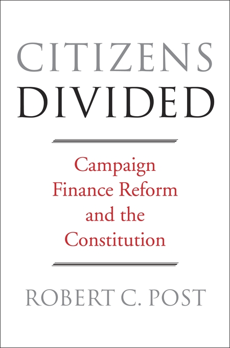 Cover: Citizens Divided: Campaign Finance Reform and the Constitution, from Harvard University Press