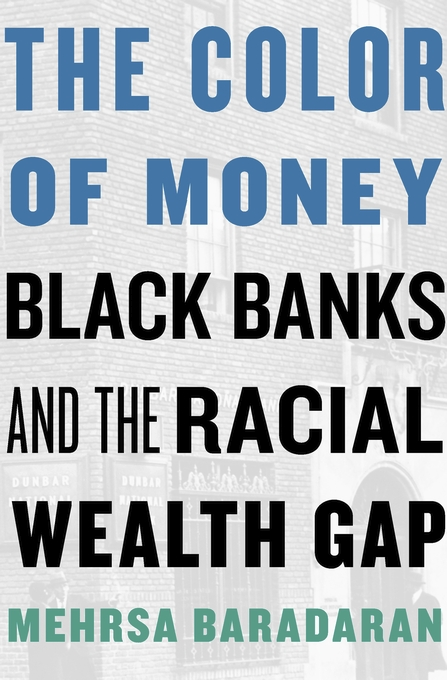 Cover: The Color of Money: Black Banks and the Racial Wealth Gap, from Harvard University Press
