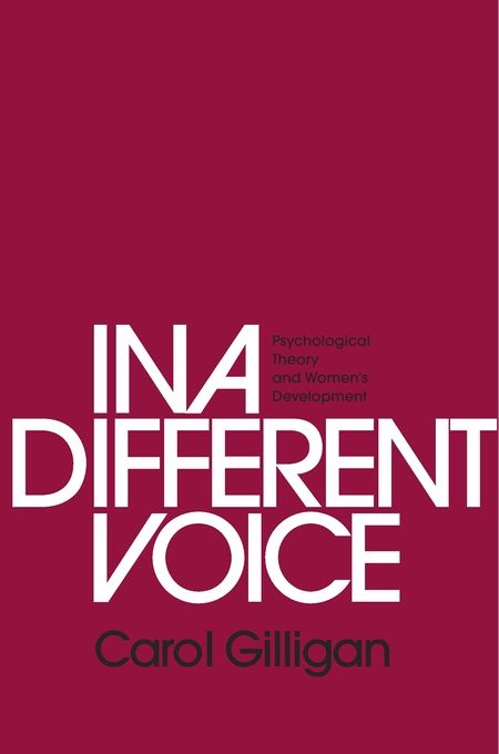 Cover: In a Different Voice: Psychological Theory and Women's Development, by Carol Gilligan, from Harvard University Press
