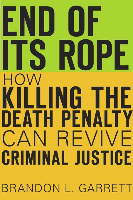 Cover: End of Its Rope: How Killing the Death Penalty Can Revive Criminal Justice, from Harvard University Press