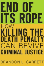 Cover: End of Its Rope: How Killing the Death Penalty Can Revive Criminal Justice