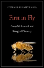 Cover: First in Fly: Drosophila Research and Biological Discovery, by Stephanie Elizabeth Mohr, from Harvard University Press