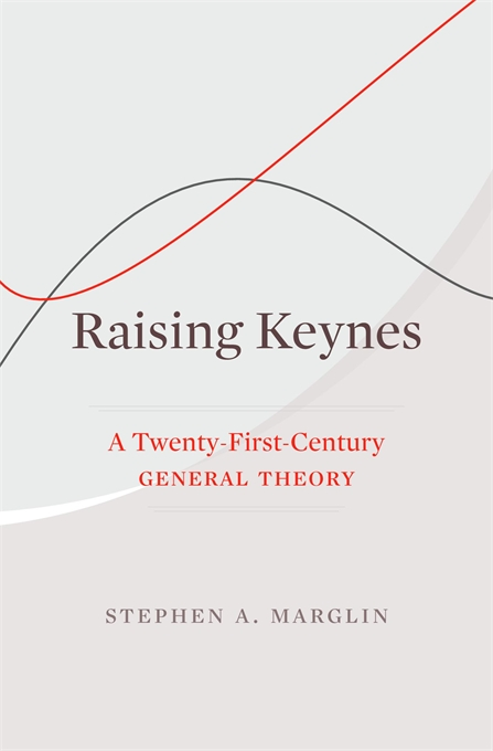 Cover: Raising Keynes: A Twenty-First-Century General Theory, from Harvard University Press