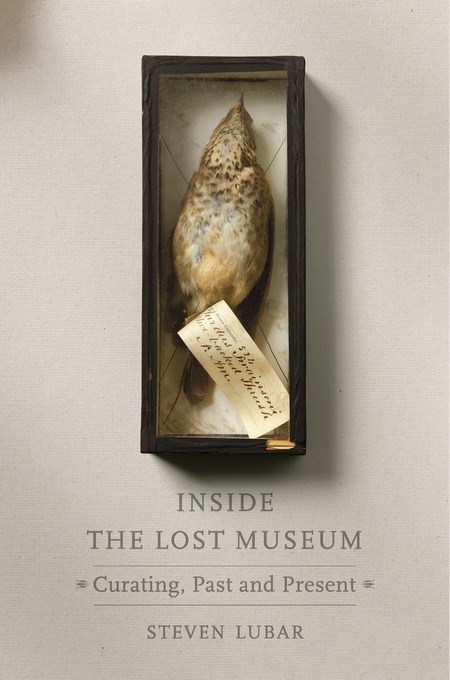 Cover: Inside the Lost Museum: Curating, Past and Present, from Harvard University Press