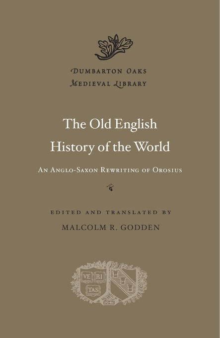 Cover: The Old English History of the World: An Anglo-Saxon Rewriting of Orosius, from Harvard University Press