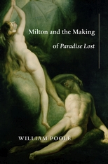 Cover: Milton and the Making of <i>Paradise Lost</i>, by William Poole, from Harvard University Press
