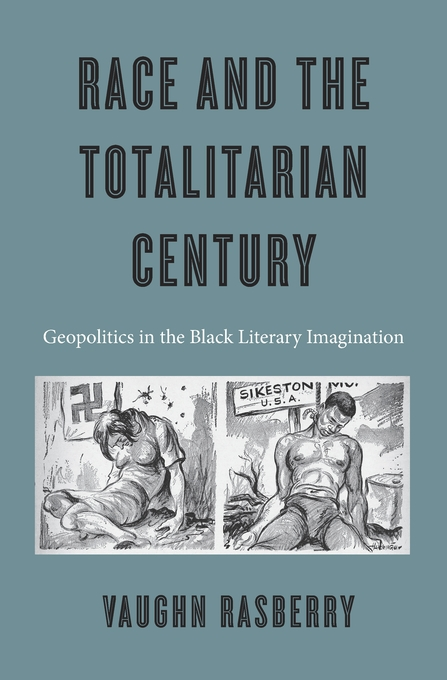 Cover: Race and the Totalitarian Century: Geopolitics in the Black Literary Imagination, from Harvard University Press