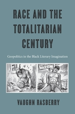 Cover: Race and the Totalitarian Century: Geopolitics in the Black Literary Imagination