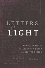 Cover: Letters of Light: Arabic Script in Calligraphy, Print, and Digital Design