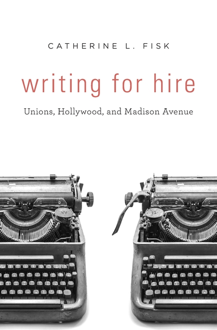 Cover: Writing for Hire: Unions, Hollywood, and Madison Avenue, from Harvard University Press