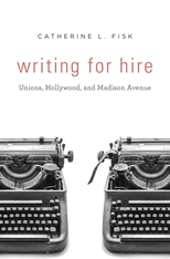 Cover: Writing for Hire: Unions, Hollywood, and Madison Avenue