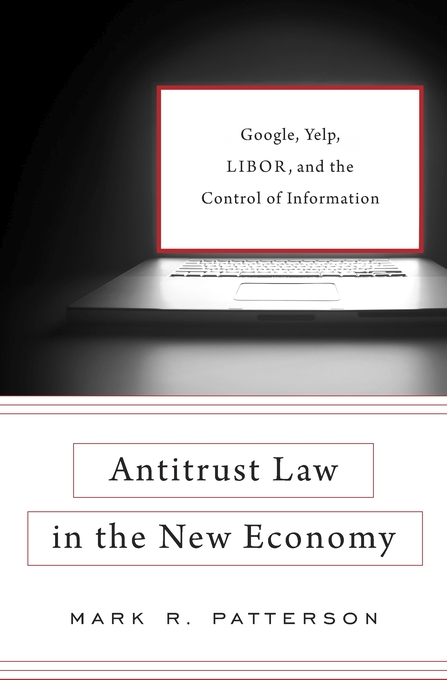 Cover: Antitrust Law in the New Economy: Google, Yelp, LIBOR, and the Control of Information, from Harvard University Press