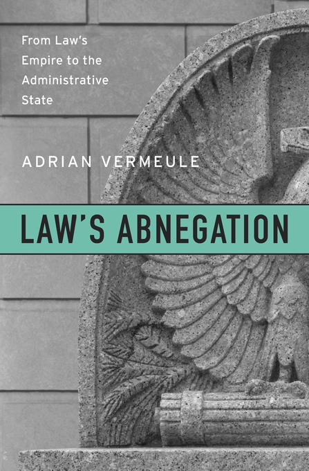Cover: Law's Abnegation: From Law's Empire to the Administrative State, from Harvard University Press