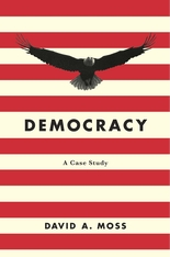 Cover: Democracy: A Case Study, by David A. Moss, from Harvard University Press