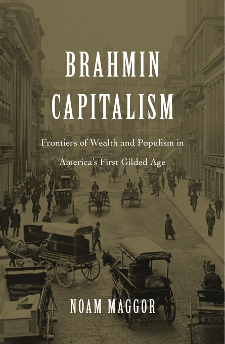 Cover: Brahmin Capitalism: Frontiers of Wealth and Populism in America's First Gilded Age, from Harvard University Press