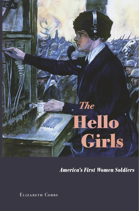 Cover: The Hello Girls: America's First Women Soldiers, from Harvard University Press