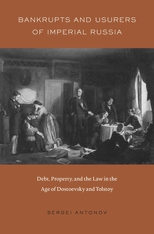 Cover: Bankrupts and Usurers of Imperial Russia: Debt, Property, and the Law in the Age of Dostoevsky and Tolstoy