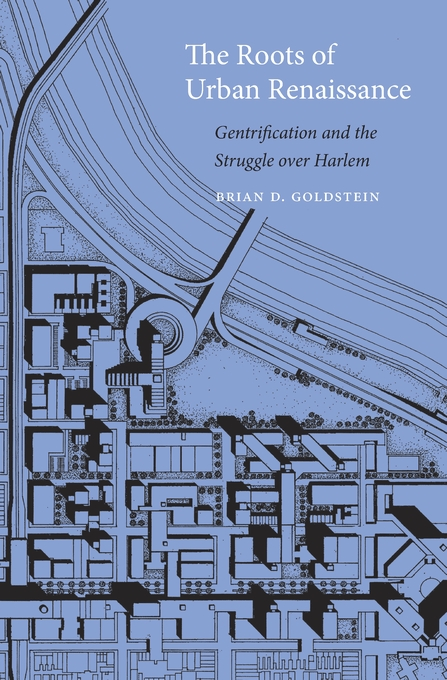 Cover: The Roots of Urban Renaissance: Gentrification and the Struggle over Harlem, from Harvard University Press