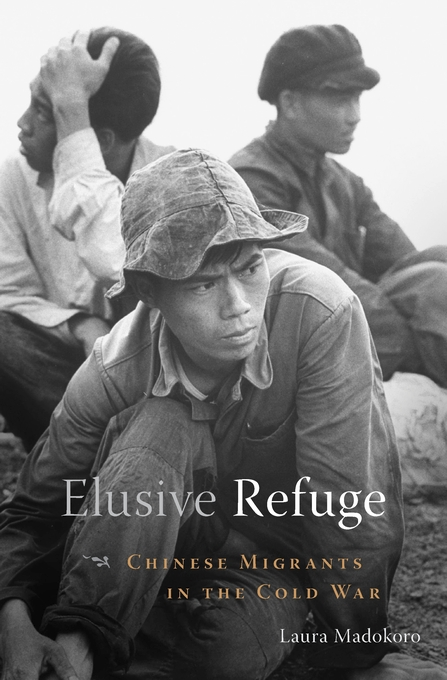 Cover: Elusive Refuge: Chinese Migrants in the Cold War, from Harvard University Press