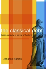 Cover: The Classical Debt: Greek Antiquity in an Era of Austerity, by Johanna Hanink, from Harvard University Press