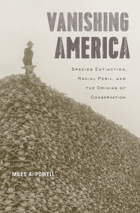 Cover: Vanishing America: Species Extinction, Racial Peril, and the Origins of Conservation, from Harvard University Press